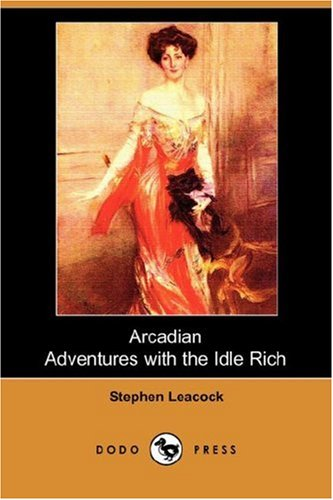 Arcadian Adventures with the Idle Rich (Dodo Press)