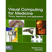 Visual Computing for Medicine (Morgan Kaufmann Series in Computer Graphics) (The Morgan Kaufmann Series in Computer Graphics)