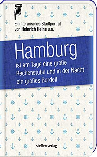 Hamburg ist am Tage eine große Rechenstube und in der Nacht ein großes Bordell.: Ein literarisches Stadtporträt aus den Jahren 1816-1838