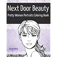 Next Door Beauty - Pretty Women Portraits Coloring Book: Beautiful Girls Faces, Models Glamour Sketches to Color - Teenagers & Adults