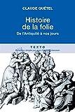 Histoire de la folie, de l'antiquité à nos jours (Texto) - Format Kindle - 9791021002265 - 9,99 €