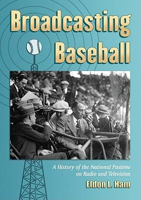 [(Broadcasting Baseball: a History of the National Pastime on Radio and Television)] [Author: Eldon L. Ham] published on (August, 2011)