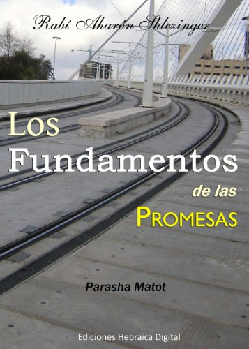 Los Fundamentos de las Promesas (La Parashá en profundidad) por Aharón  Shlezinger