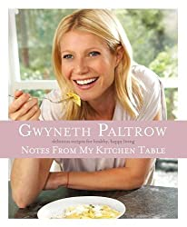 By Gwyneth Paltrow - Notes from my Kitchen Table
