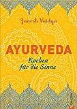 Ayurveda: Kochen für die Sinne