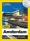 Amsterdam zu Fuß: Walking Amsterdam - Mit detaillierten Karten die Stadt zu Fuß entdecken. Der Reiseführer von National Geographic mit Insidertipps, ... und Touren für Kinder. (Walking Guide)