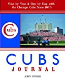 Cubs Journal: Year by Year & Day by Day with the Chicago Cubs Since 1876