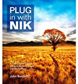 [Plug in with Nik: A Photographer's Guide to Creating Dynamic Images with Nik Software ] [John Batdorff]