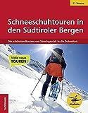 Schneeschuhtouren in den Südtiroler Bergen - Die schönsten Routen vom Vinschgau bis in die Dolomiten