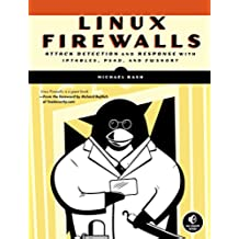 Linux Firewalls: Attack Detection and Response: Attack, Detection and Response with Iptables, Psad and Fwsnort