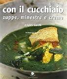 Scarica Libro Con il cucchiaio Zuppe minestre e creme (PDF,EPUB,MOBI) Online Italiano Gratis
