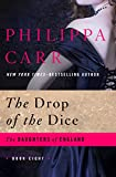 The Drop of the Dice (The Daughters of England) by Philippa Carr