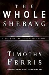 The Whole Shebang: A State-of-the-Universe(s) Report by Timothy Ferris (1997-01-01)