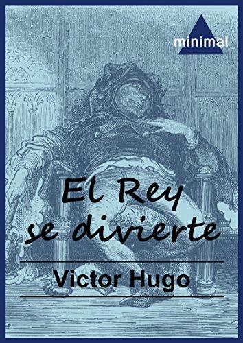 El Rey se divierte (El gran teatro del Mundo) por Victor Hugo