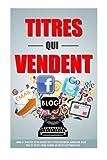Telecharger Livres Titres Qui Vendent Dans 47 Minutes Vous Ecrirez Des Titres Facebook Adwords Blog Page De Vente Email Comme Un Pro Du Copywriting (PDF,EPUB,MOBI) gratuits en Francaise