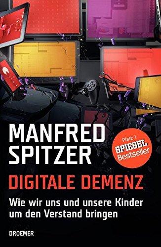 By Manfred Spitzer Digitale Demenz: Wie wir uns und unsere Kinder um den Verstand bringen [Hardcover]