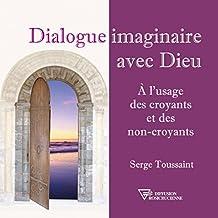 Dialogue imaginaire avec Dieu: À l'usage des croyants et des non-croyants