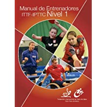 Manual de Entrenadores ITTF-IPTTC Nivel 1 (Table Tennis Coaching) (Spanish Edition)