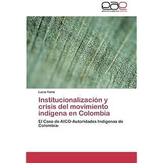 Institucionalización y crisis del movimiento indígena en Colombia: El Caso de AICO-Autoridades Indígenas de Colombia-