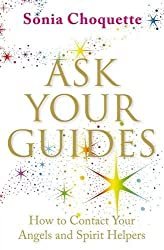 Ask Your Guides: How to Contact your Angels and Spirit Helpers by Sonia Choquette (2008-04-03)
