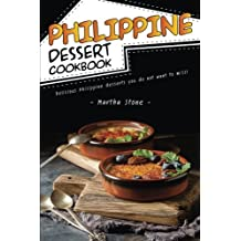 Philippine Dessert Cookbook: Delicious Philippine Desserts You Do Not Want to Miss!