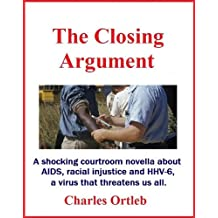 The Closing Argument: A shocking courtroom novella about AIDS, chronic fatigue syndrome, racial injustice and HHV-6, the virus that threatens us all.