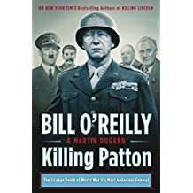Killing Patton: The Strange Death of World War II's Most Audacious General (Bill O'reilly's Killing)