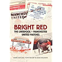 Bright Red: The Liverpool-Manchester United Matches