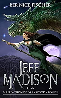 Jeff Madison et la malédiction de Drakwood (Tome 2) par [Fischer, Bernice]