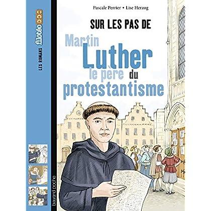 Sur les pas de Martin Luther, le père du protestantisme (Littérature 8 ans et +)