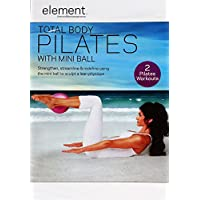 Total Body Pilates: Strengthen, Streamline & Redefine Using the Mini Ball to Sculpt a Lean Physique