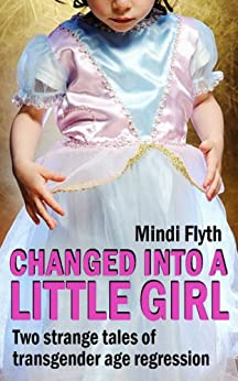 Changed into a Little Girl: Two Strange Tales of Transgender Age Regression (English Edition) par [Flyth, Mindi]