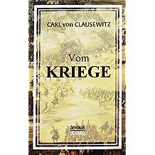 Vom Kriege: Das populäre Werk des Militärwissenschaftlers Carl von Clausewitz zur Kriegstheorie