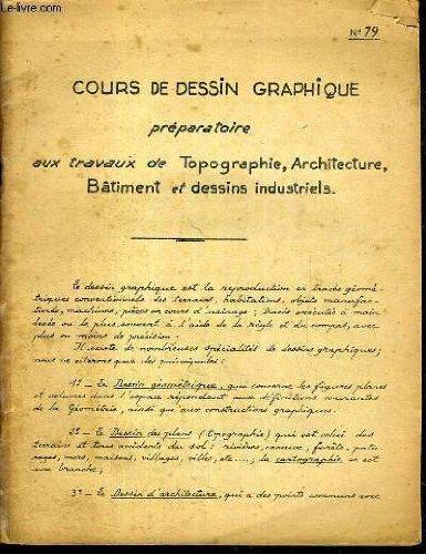 COURS DE DESSIN GRAPHIQUE N°79 - PREPARATOIRE AUX TRAVAUX DE TOPOGRAPHIE, ARCHITECTURE, BATIMENT ET DESSINS INDUSTRIELS. par COLLECTIF