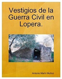 Vestigios de la Guerra Civil en Lopera de [Muñoz, Antonio Marín]
