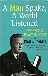 A man spoke, a world listened: The story of Walter A. Maier
