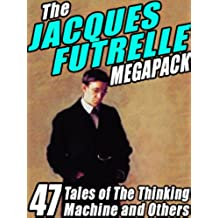 The Jacques Futrelle Megapack (English Edition)