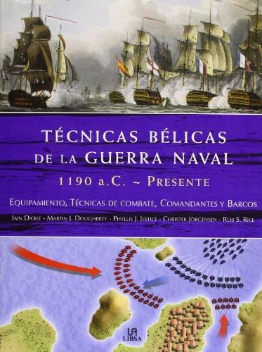 Técnicas Bélicas de la Guerra Naval 1190 a.c.-Presente: Equipamiento, Técnicas de Combate, Comandantes y Barcos