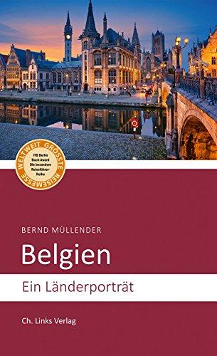 Belgien: Ein Länderporträt (Diese Buchreihe wurde ausgezeichnet mit dem ITB-BuchAward!)