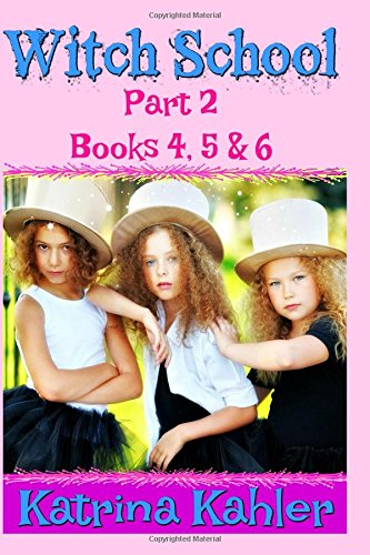 WITCH SCHOOL - Part 2 - Books 4, 5 & 6: Books for Girls aged 9-12