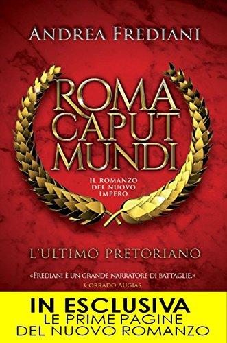 roma-caput-mundi-lultimo-pretoriano-roma-caput-mundi-il-romanzo-del-nuovo-impero-vol-1