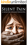 Silent Pain: An Abused Girl's Struggles Through Hell