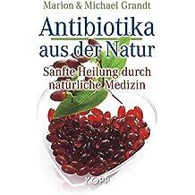 Antibiotika aus der Natur: Sanfte Heilung durch natürliche Medizin