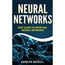 Neural Networks: Easy Guide To Artificial Neural Networks (Artificial Intelligence Book 4) (English Edition)