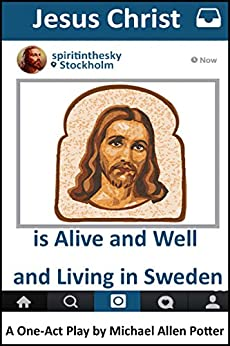 Jesus Christ is Alive and Well and Living in Sweden: A One-Act Play (English Edition) di [Potter, Michael Allen]