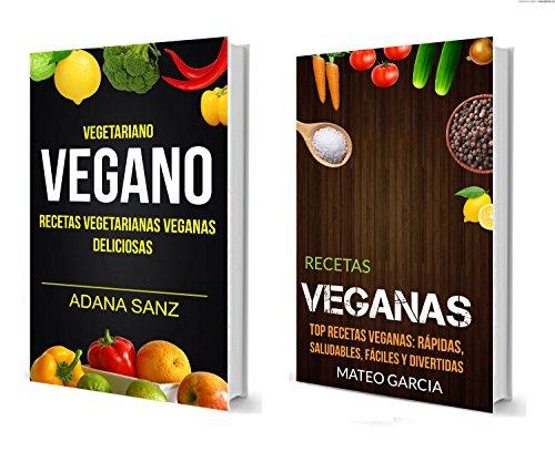 Vegetariano Vegano: Vegano: Recetas Vegetarianas Veganas Deliciosas: Top Recetas Veganas: Rápidas, saludables, fáciles y divertidas por Adana Sanz