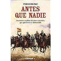 Antes que nadie: Aventuras insólitas de unos españoles que quisieron ser demasiado