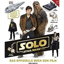 Solo A Star Wars Story™ Das offizielle Buch zum Film: Mit exklusiven Filmbildern und Einblick in den Millennium Falken
