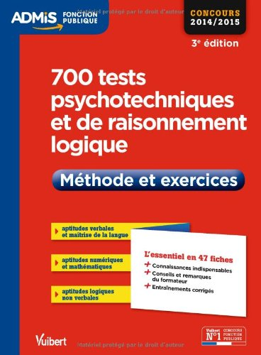 700 tests psychotechniques et de raisonnement logique - Mthode et exercices - L'essentiel en 47 fiches - Concours 2014-2015