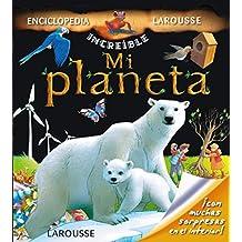 Mi planeta / My Planet (La increíble enciclopedia Larousse / The Incredible Larousse Encyclopedia)